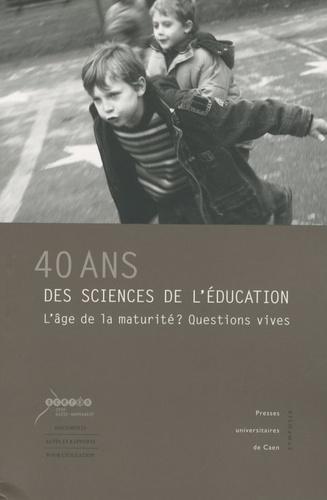 40 ans des sciences de l'éducation. L'âge de la maturité ? Questions vives