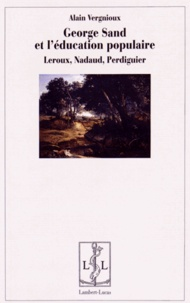 Alain Vergnioux - George Sand et l'éducation populaire - Leroux, Nadaud, Perdiguier.