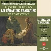 Alain Viala et Daniel Mesguich - Histoire de la littérature française (Volume 5) - Le Romantisme - Presses Universitaires de France.