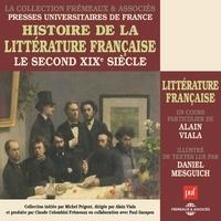 Alain Viala et Daniel Mesguich - Histoire de la littérature française (Volume 6) - Le second XIXe siècle - Presses Universitaires de France.