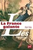 Alain Viala - La France galante - Essai historique sur une catégorie culturelle, de ses origines jusqu'à la Révolution.