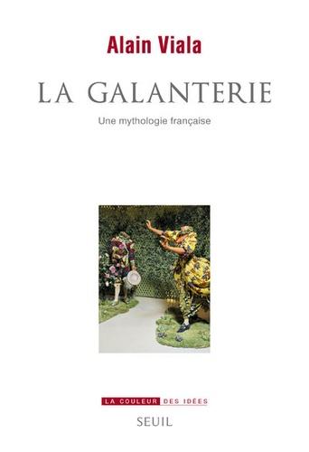 La galanterie. Une mythologie française