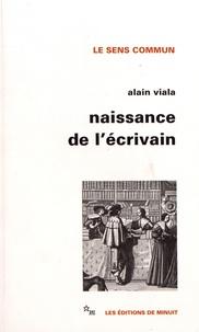 Alain Viala - Naissance de l'écrivain - Sociologie de la littérature à l'âge classique.