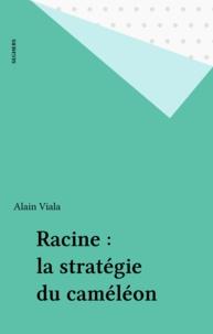 Alain Viala - Racine - La stratégie du caméléon.