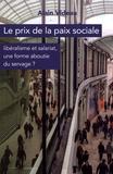 Alain Videau - Le prix de la paix sociale - Libéralisme et salariat, une forme aboutie du servage ?.
