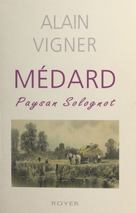 Alain Vigner - Médard, paysan solognot.