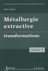 Alain Vignes - Métallurgie extractive - Tome 2, Transformations.