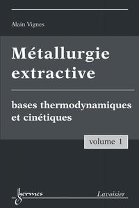 Alain Vignes - Métallurgie extractive - Tome 1, Bases thermodynamiques et cinétiques.