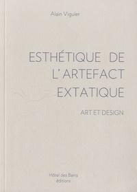 Alain Viguier - Esthétique de l'artefact extatique - Art et design.