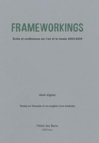Alain Viguier - Frameworkings - Ecrits et conférences sur l'art et le musée 2003-2009.