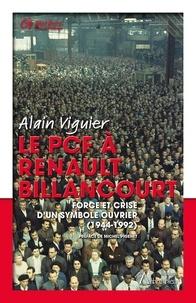 Alain Viguier - Le PCF à Renault Billancourt - Force et crise d'un symbole ouvrier (1944-1992).