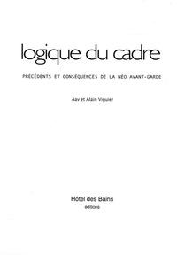 Alain Viguier et  Aav - Logique du cadre - Précédents et conséquences de la néo avant-garde.