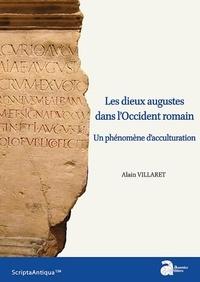 Alain Villaret - Les dieux augustes dans l'Occident romain - Un phénomène d'acculturation.
