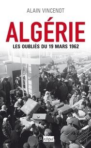 Alain Vincenot - Algérie - Les oubliés du 19 mars 1962.