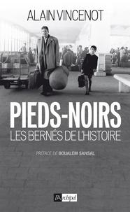 Alain Vincenot - Pieds-noirs, les bernés de l'Histoire.