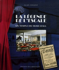 Alain Vincent - La Légende de l'Escale - Un temple du music-hall.