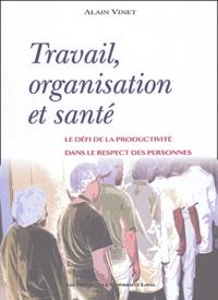 Alain Vinet - Travail, organisation et santé - Le défi de la productivité dans le respect des personnes.