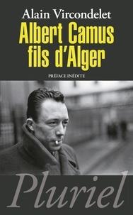 Alain Vircondelet - Albert Camus, fils d'Alger.