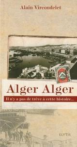 Alain Vircondelet - Alger Alger.