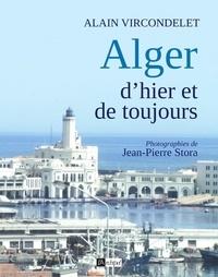 Alain Vircondelet - Alger d'hier et de toujours.