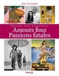 Alain Vircondelet - Amours fous, passions fatales - Trente vies d'artistes.