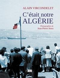 Alain Vircondelet - C'était notre Algérie.