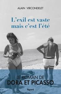 Alain Vircondelet - L'exil est vaste mais c'est l'été - Le roman de Dora et Picasso.