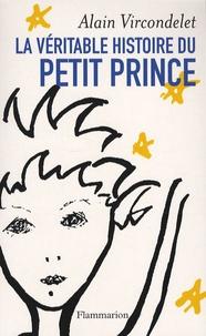 Alain Vircondelet - La véritable histoire du Petit Prince.