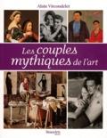Alain Vircondelet - Les couples mythiques de l'art.