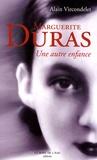 Alain Vircondelet - Marguerite Duras, une autre enfance.