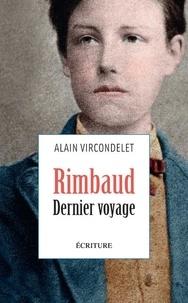 Alain Vircondelet - Rimbaud, dernier voyage.