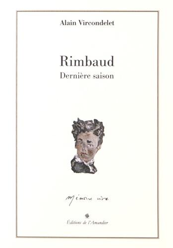 Alain Vircondelet - Rimbaud - Dernière saison.