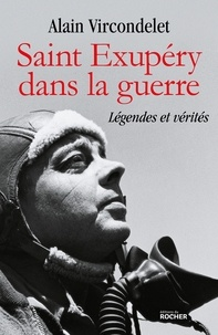 Alain Vircondelet - Saint Exupéry dans la guerre - Légendes et vérités.