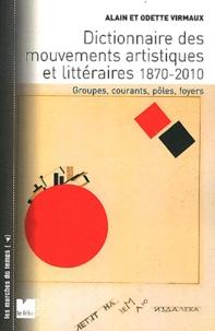Alain Virmaux et Odette Virmaux - Dictionnaire des mouvements artistiques et littéraires 1870-2010 - Groupes, courants, pôles, foyers.