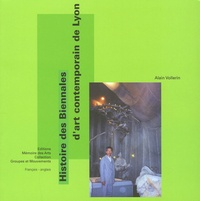 Alain Vollerin - Histoire des Biennales d'art contemporain de Lyon - Edition bilingue français-anglais.