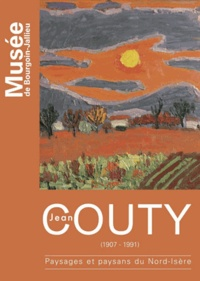 Alain Vollerin et Brigitte Riboreau - Jean Couty (1907-1991) - Paysages et paysans du Nord-Isère.