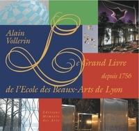 Alain Vollerin - Le Grand Livre de l'Ecole des Beaux-Arts de Lyon depuis 1756.