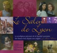 Alain Vollerin - Le Salon de Lyon - Le prodigieux parcours de la Société Lyonnaise des Beaux-Arts depuis son origine Salon International de Printemps.
