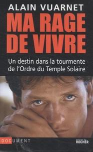 Ma rage de vivre- Un destin dans la tourmente de l'Ordre du Temple solaire - Alain Vuarnet |