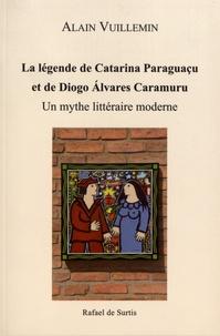 Alain Vuillemin - La légende de Catarina Paraguaçu et de Diogo Alvares Caramuru - Un mythe littéraire moderne.