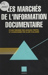 Alain Vuillemin et Jacques Treffel - Les marchés de l'information documentaire.