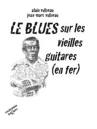 Alain Vulbeau - Le blues sur les vieilles guitares (en fer).
