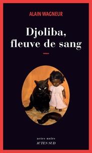 Alain Wagneur - Djoliba, fleuve de sang.