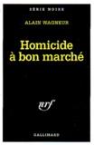 Alain Wagneur - Homicide à bon marché.
