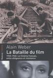 Alain Weber - La bataille du film - 1933-1945, le cinéma français entre allégeance et résistance.