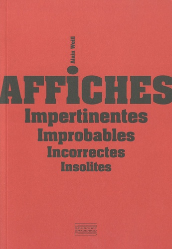 Alain Weill - Affiches Impertinentes Improbables Incorrectes Insolites.