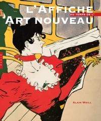 Alain Weill - L'affiche au temps de l'art nouveau.