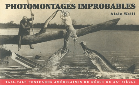Alain Weill - Photomontages improbables - Tall tale post cards américaines du début du XXe siècle.