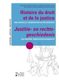 Alain Wijffels et Xavier Rousseaux - Histoire du droit et de la justice : une nouvelle génération de recherches.