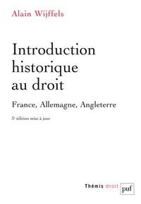 Alain Wijffels - Introduction historique au droit - France, Allemagne, Angleterre.